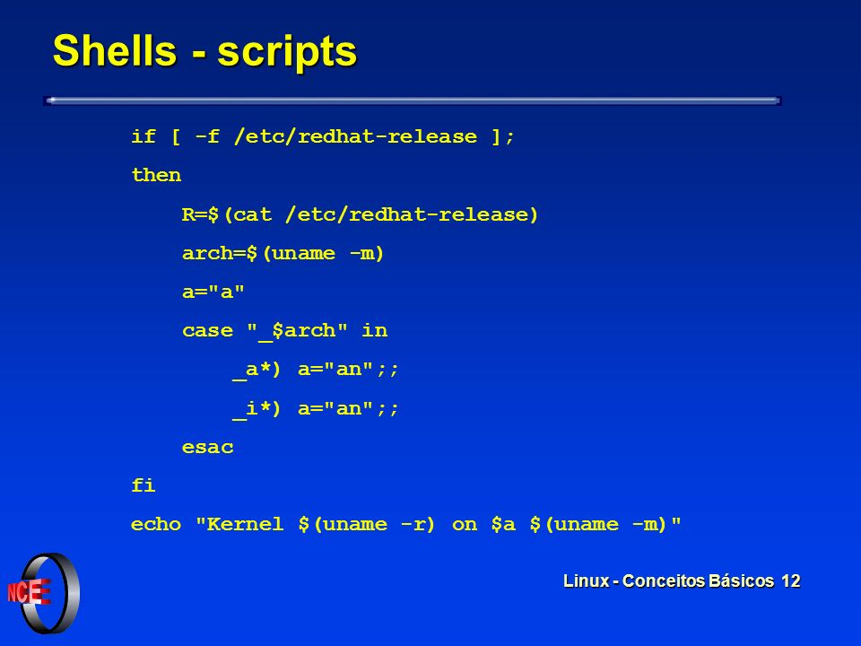 Shells - scripts if [ -f /etc/redhat-release ]; then